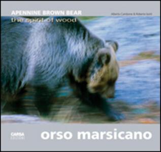 Orso marsicano. Apennine brown bear. The spirit of wood. Ediz. italiana e inglese - Alberto Cambone,Roberto Isotti - copertina
