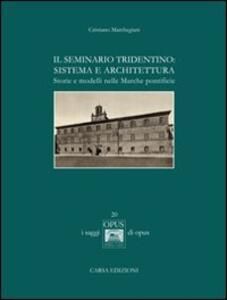 Il seminario tridentino. Sistema e architettura. Storie e modelli nelle Marche pontificie - Cristiano Marchegiani - copertina