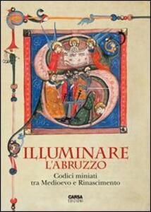 Illuminare l'Abruzzo. Codici miniati tra Medioevo e Rinascimento. Catalogo della mostra (Chieti, 10 maggio-31 agosto 2013) - copertina