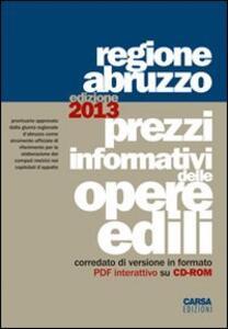 Prezzi informativi delle opere edili. Regione Abruzzo (2013). Con CD-ROM - copertina