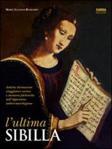 L' ultima Sibilla. Antiche divinazioni, viaggiatori curiosi e memorie folcloriche nell'Appennino umbro-marchigiano - M. Luciana Buseghin - copertina