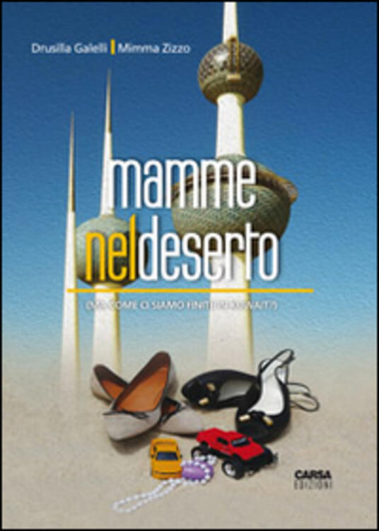 Mamme nel deserto (ma come ci siamo finite in Kuwait?) - Drusilla Galelli,Mimma Zizzo - copertina