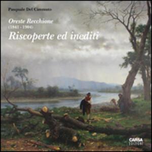 Oreste Recchione (1841-1904). Riscoperte e inediti - Pasquale Del Cimmuto - copertina