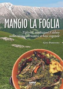 Mangio la foglia. Tipicità, tradizioni e salute nella cucina abruzzese a base vegetale - Gino Primavera - copertina