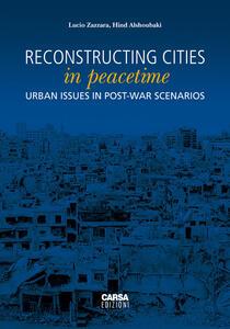 Reconstructing cities in peacetime. Urban issue in post-war scenarios - Lucio Zazzara,Hind Alshoubaki - copertina