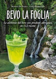 Rallydeicolliscaligeri.it Bevo la foglia. Le alchimie del bere con prodotti abruzzesi in 112 ricette Image