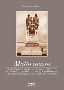 Libro Molto mosso. Il confronto per il capoluogo d'Abruzzo. Industrializazzione, università, autostrade nell'archivio di Antonio Mancini (1943-1972) Francesco Mancini