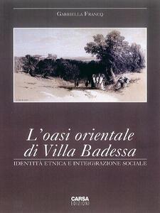 L' oasi orientale di Villa Badessa. Identità etnica e inte(g)razione sociale - Gabriella Francq - copertina