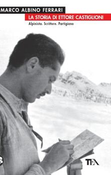 Criticalwinenotav.it La storia di Ettore Castiglioni. Alpinista, scrittore, partigiano Image