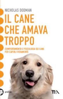 Ipabsantonioabatetrino.it Il cane che amava troppo. Comportamento e psicologia dei cani Image