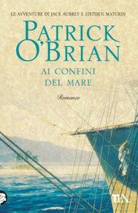 Foto Cover di Ai confini del mare, Libro di Patrick O'Brian, edito da TEA