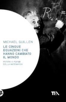 Le 5 equazioni che hanno cambiato il mondo - Michael Guillen - copertina