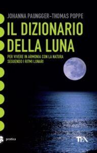 Libro Il dizionario della luna Johanna Paungger , Thomas Poppe