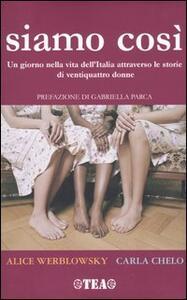 Siamo così. Un giorno nella vita dell'Italia attraverso le storie di ventiquattro donne - Alice Werblowsky,Carla Chelo - copertina