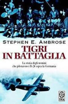 Ristorantezintonio.it Tigri in battaglia. La storia degli uomini che pilotarono i B-24 sopra la Germania Image