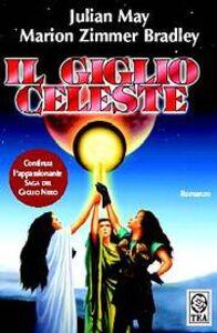 Foto Cover di Il giglio celeste, Libro di Julian May,Marion Zimmer Bradley, edito da TEA