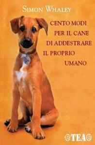 Cento modi per il cane di addestrare il proprio umano - Simon Whaley - copertina