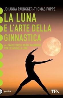 Ristorantezintonio.it La luna e l'arte della ginnastica. Con il calendario lunare 2006-2011 Image