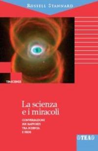 La La scienza e i miracoli. Conversazioni sui rapporti tra scienza e fede - Stannard Russell - wuz.it