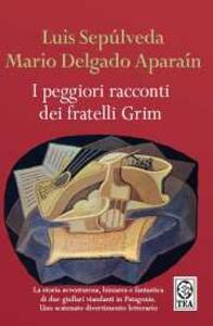I peggiori racconti dei fratelli Grim - Luis Sepúlveda,Mario Delgado Aparaín - copertina