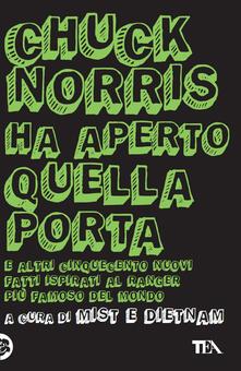Chuck Norris ha aperto quella porta. E altri cinquecento nuovi fatti ispirati al ranger più famoso del mondo.pdf
