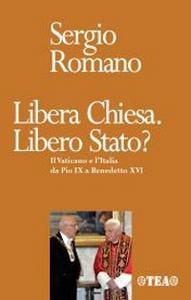 Libro Libera Chiesa. Libero Stato? Il Vaticano e l'Italia da Pio IX a Benedetto XVI Sergio Romano