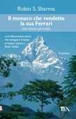 Libro Il monaco che vendette la sua Ferrari. Una favola spirituale Robin S. Sharma