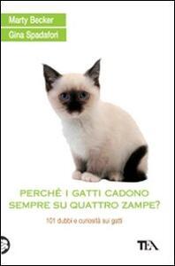 Perché i gatti cadono sempre su quattro zampe? 101 dubbi e curiosità sui gatti - Marty Becker,Gina Spadafori - 4