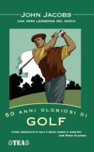 50 anni gloriosi di golf - John Jacobs - copertina