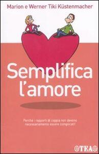 Semplifica l'amore - Werner T. Küstenmacher,Marion Küstenmacher - copertina