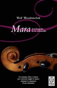 Libro Mara. Autobiografia di un violoncello Wolf Wondratschek