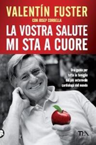La vostra salute mi sta a cuore - Valentín Fuster,Josep Corbella - copertina