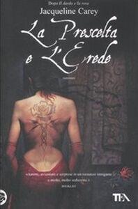 Foto Cover di La prescelta e l'erede, Libro di Jacqueline Carey, edito da TEA