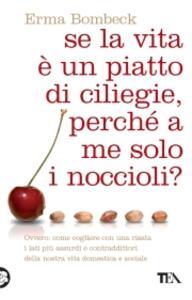 Se la vita è un piatto di ciliege, perché a me solo i noccioli? - Erma Bombeck - copertina
