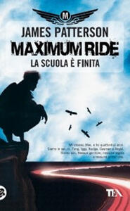 La scuola è finita. Maximum Ride - James Patterson - copertina