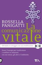 La comunicazione vitale. Usare l'energia per trasformare i conflitti in relazioni: con noi stessi, gli altri e l'ambiente. Con CD Audio