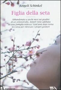 Figlia della seta - Anneli Schinkel - copertina