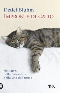 Impronte di gatto. Nell'arte, nella letteratura, nella vita dell'uomo - Bluhm Detlef - wuz.it