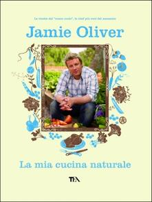 La mia cucina naturale - Jamie Oliver - copertina
