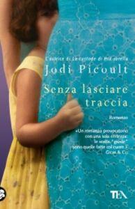 Libro Senza lasciare traccia Jodi Picoult