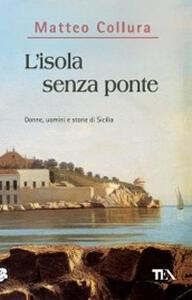 L' isola senza ponte. Donne, uomini e storie della Sicilia - Matteo Collura - copertina