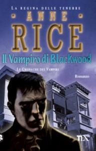 Il vampiro di Blackwood. Le cronache dei vampiri - Anne Rice - copertina