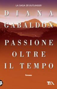 Foto Cover di Passione oltre il tempo, Libro di Diana Gabaldon, edito da TEA