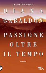 Libro Passione oltre il tempo Diana Gabaldon