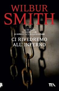 Ci rivedremo all'inferno - Wilbur Smith - copertina