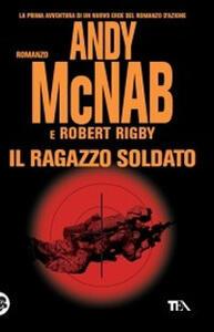 Il ragazzo soldato - Andy McNab,Robert Rigby - copertina