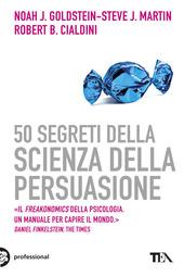 Goldstein; Martin; Cialdini - Cinquanta segreti della scienza della persuasione