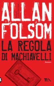 La regola di Machiavelli - Allan Folsom - copertina