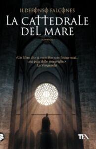 Foto Cover di La cattedrale del mare, Libro di Ildefonso Falcones, edito da TEA