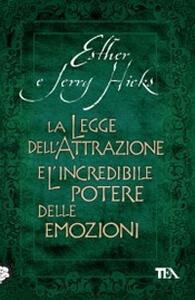 La legge dell'attrazione e l'incredibile potere delle emozioni - Esther Hicks,Jerry Hicks - copertina